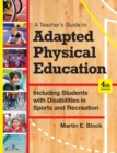 Image for A teacher's guide to adapted physical education  : including students with disabilities in sports and recreation