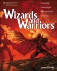 Image for Wizards and warriors  : massively multiplayer online game creation