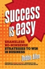 Image for Success is easy  : shameless, no-nonsense strategies to win in business