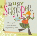 Image for The busy scrapper  : making the most of your scrapbooking time