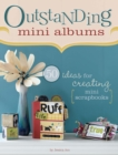 Image for Outstanding mini albums  : 50 ideas for creating mini scrapbooks