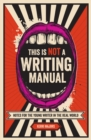 Image for This is not a writing manual  : notes for the young writer in the real world