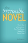 Image for The irresistible novel  : how to craft an extraordinary story that engages readers from start to finish