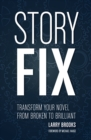 Image for Story fix  : transform your novel from broken to brilliant
