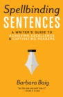 Image for Spellbinding sentences  : a writer's guide to achieving excellence and captivating readers