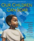 Image for Our children can soar  : a celebration of Rosa, Barack, and the pioneers of change