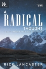 Image for A Radical Thought - Volume One : A Daily Through-The-Bible Devotional