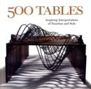 Image for 500 tables  : inspiring interpretations of function and style