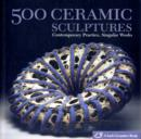 Image for 500 ceramic sculptures  : contemporary practice, singular works