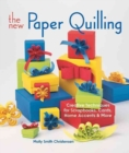 Image for The new paper quilling  : creative techniques for scrapbooks, cards, home accents & more