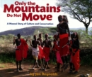 Image for Only the mountains do not move  : a Maasai story of culture and conservation
