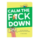 Image for Calm the F*ck Down : The Only Parenting Technique You'll Ever Need