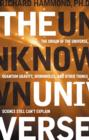 Image for The unknown universe  : the origin of the universe, quantum gravity, wormholes, and other things