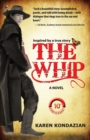 Image for The Whip : A Novel Inspired by the Story of Charley Parkhurst