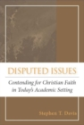 Image for Disputed issues  : contending for Christian faith in today's academic setting