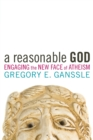 Image for A reasonable God  : engaging the new face of atheism