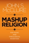 Image for Mashup religion  : pop music and theological invention