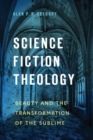 Image for Science Fiction Theology : Beauty and the Transformation of the Sublime
