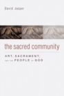 Image for The sacred community  : art, sacrament & the people of God
