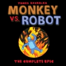 Image for Monkey vs. Robot  : the complete epic