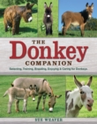 Image for The donkey companion  : selecting, training, breeding, enjoying & caring for donkeys