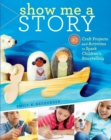 Image for Show me a story  : 40 craft projects and activities to spark children's storytelling