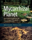 Image for Mycorrhizal planet  : how symbiotic fungi work with roots to support plant health and build soil fertility