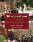 Image for Silvopasture : A Guide to Managing Grazing Animals, Forage Crops, and Trees in a Temperate Farm Ecosystem