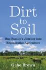 Image for Dirt to Soil : One Family's Journey into Regenerative Agriculture