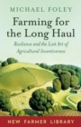 Image for Farming for the long haul  : resilience and the lost art of agricultural inventiveness