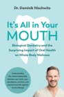 Image for It's All in Your Mouth : Biological Dentistry and the Surprising Impact of Oral Health on Whole Body Wellness