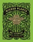 Image for Wicked plants  : the A-Z of plants that kill, maim, intoxicate and otherwise offend