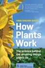 Image for How plants work  : the science behind the amazing things plants do