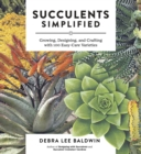 Image for Succulents simplified  : growing, designing, and crafting with 100 easy-care varieties