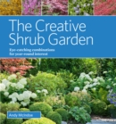 Image for The creative shrub garden  : eye-catching combinations for long-lasting beauty