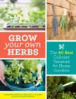 Image for Grow your own herbs  : the 40 best culinary varieties for home gardens