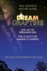 Image for Dreamcrafting: the art of dreaming big, the science of making it happen