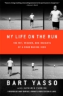Image for My life on the run  : the wit, wisdom, and insights of a road racing icon