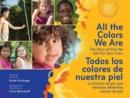 Image for All The Colors We Are / Todos los colores de nuestra piel : The Story of How We Get Our Skin Color/La historia de por que tenemos diferentes colores de piel