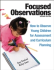 Image for Focused observations: how to observe young children for assessment and curriculum planning
