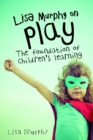 Image for Lisa Murphy on play  : the foundation of children's learning