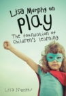 Image for Lisa Murphy on play: the foundation of children's learning