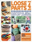Image for Loose Parts 4 : Inspiring 21st Century Learning
