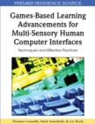Image for Games-Based Learning Advancements for Multi-Sensory Human Computer Interfaces : Techniques and Effective Practices