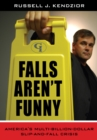 Image for Falls Aren't Funny: America's Multi-Billion Dollar Slip-and-Fall Crisis