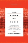 Image for The Story of Music - From Babylon to the Beatles: How Music Has Shaped Civilization