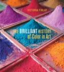 Image for The brilliant history of color in art