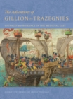 Image for The Adventures of Gillion de Trazegnies - Chivalry and Romance in the Medieval East