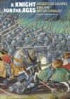 Image for A knight for the ages  : Jacques de Lalaing and the art of chivalry