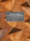 Image for Modern metals in cultural heritage  : understanding and characterization